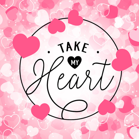 Take my heart lettering in round frame. Inscription on background of white pink and white hearts. Valentine Day holiday. Lettering can be used for invitations, greeting cards, leaflets
