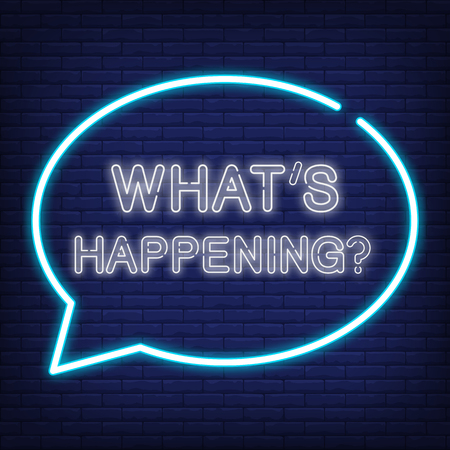 Whats happening neon sign. Speech bubble with text. News, newspaper, broadcast. Night bright advertisement. Vector illustration in neon style for communication, media, announcement