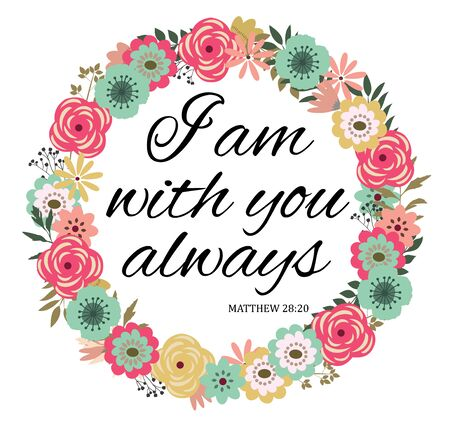 vector illustration of a bible verse. I am with you always. Bible verse. Inspirational qoute.