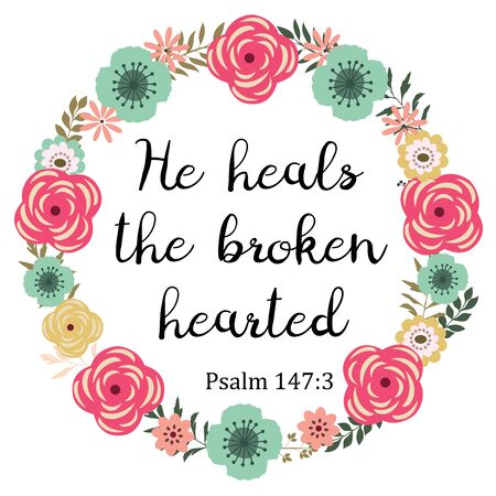 vector illustration of a Bible verse. He heals the brokenhearted. Inspirational qoute.