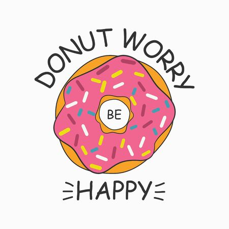 Dont worry be happy. Donut print for t-shirt, card, poster with slogan donut worry be happy. Vector illustration.