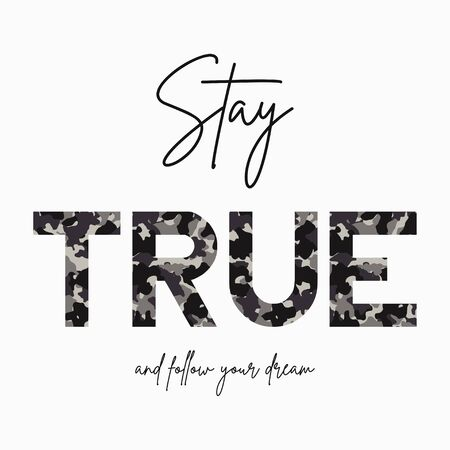 Stay True - slogan for t-shirt with camouflage texture. Fashion camo print for girls tee shirt in military and army style. Vector illustration.