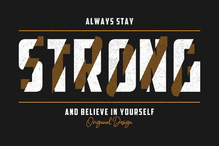 Stay Strong - typography slogan for t-shirt design. T shirt print with grunge. Graphics for apparel. Vector illustration.