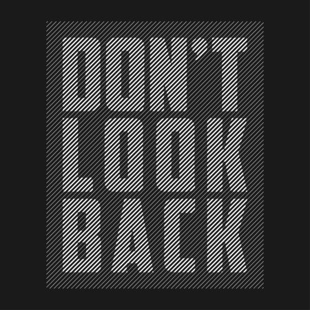 Dont look back - slogan for t-shirt design. Abstract print with lines for t shirt. Typography graphics for apparel. Vector illustration.