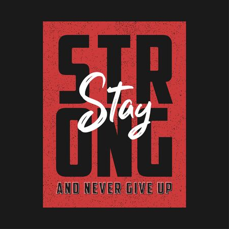 Stay strong and never give up - motivational slogan for t-shirt design. Typography graphics for apparel, t shirt print. Vector illustration. Stock fotó - 135228625