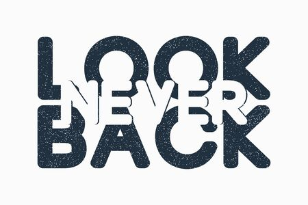 Never Look Back - text slogan for t-shirt design. Typography graphics for minimalist tee shirt. Print for apparel. Vector illustration.