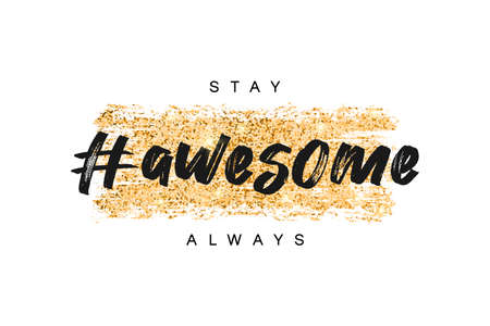 T-shirt design with gold glitter texture and slogan - stay awesome always. Typography graphics for tee shirt with glittering golden brush stroke. Girls apparel print. Vector. Vettoriali