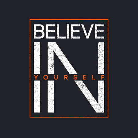 T-shirt design with slogan - believe in yourself. Typography graphics for tee shirt with grunge. Print for apparel. Vector.