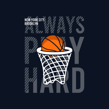 Always Play Hard slogan for basketball t-shirt design with basket net and ball. New York, Brooklyn basketball tee shirt. Typography graphics for sports apparel. Sportswear print. Vector illustration.