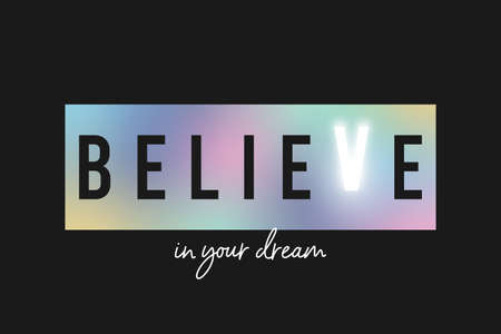 Believe in your dream - slogan for t-shirt made by holographic rainbow foil on black background with magic glowing letter. Tee shirt design for girls. Vector illustration.