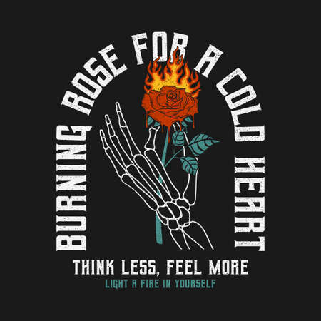 Skeleton hand holding burning rose with slogan for t-shirt design. Rose flower that melts with flame in skeleton arm, typography graphics for tee shirt, vintage apparel print with grunge. Vector.