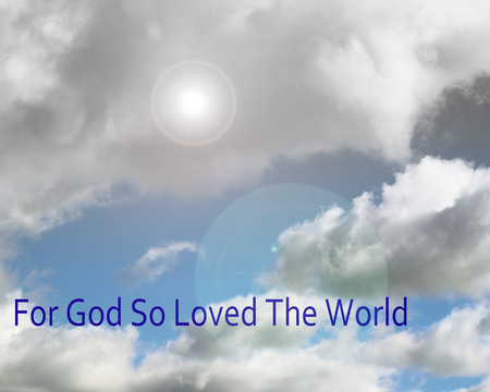 john: FOR GOD SO LOVED THE WORLD - beautiful clouds in a bright blue sky with bright light