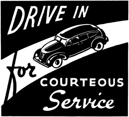 courteous: Drive In For Courteous Service