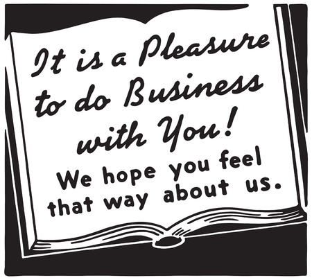 It's A Pleasure To Do Business