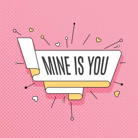 Mine is you. Retro design element in pop art style on halftone colorful background. Vintage motivation ribbon banner. Vector Illustration.