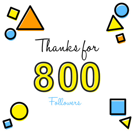 Thanks for 800 followers inscription with different geometrical shapes design.