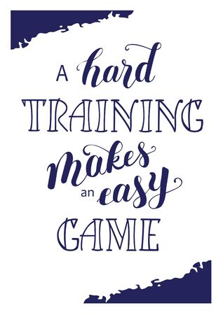 Hand drawn lettering A hard training makes an easy game on a white background for poster