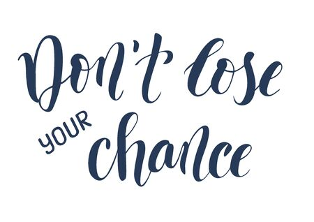 Hand drawn brush calligraphy lettering of 'Do not lose your chance' isolated on white background