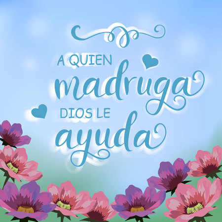 Illustration with pink and violet flowers garden, blue sky and calligraphy lettering decorated with hearts in spanish of proverb A quien madruga dios le ayuda (God helps those who gets up early)