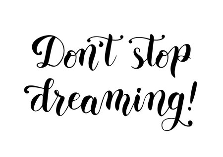 Motivational modern handwritten calligraphy script of Do not stop dreaming in black isolated on white background for slogan, motto, decoration, title, postcard, poster