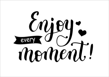 Calligraphy lettering of Enjoy every moment! decorated with hearts and ribbon in black isolated on white background for decoration, motivational poster, postcard, sticker