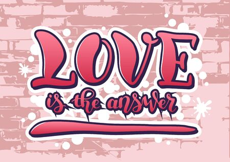 Lettering of Love is the answer in pink stylized as graffiti with black and white outlines on light pink background textured as bricks wall for poster, postcard, decoration, print, sticker