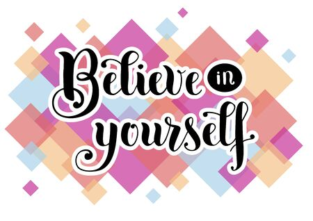 Hand drawn calligraphy lettering of motivational phrase Believe in yourself in black with white outlines on white background decorated with colorful squares for decoration, sticker, poster, postcard Illustration