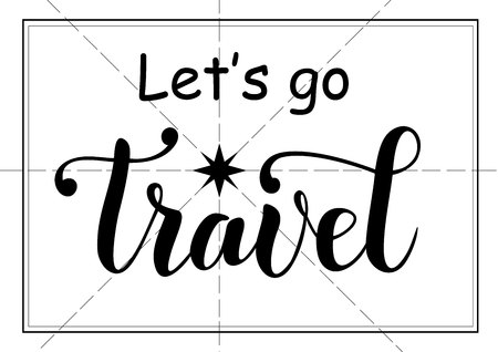 Black and white illustration with lettering of Lets go travel with a rose and border for a postcard, poster, decoration, sticker, print, travel agency, advertisement