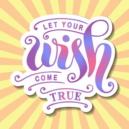Lettering calligrafia moderna di Lascia che il tuo desiderio diventi realtà in gradiente colorato con contorni bianchi su sfondo giallo con raggi rosa per poster, cartoline, biglietti di auguri, adesivi, decorazioni Vettoriali