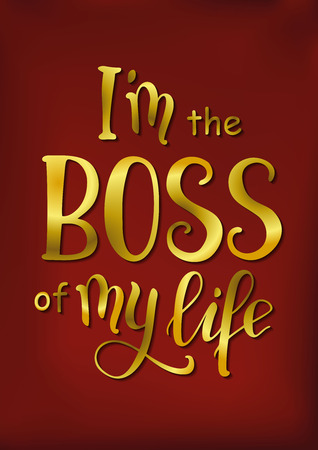 Illustration with calligraphy lettering of I am the boss of my life with golden letters on red background for poster, postcard, decoration, cover, sticker