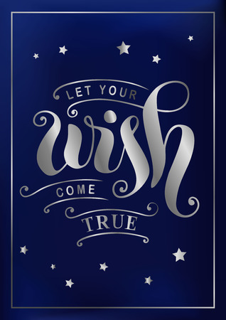 Modern calligraphy lettering of Let your wish come true in silver with decorative elements and stars on a dark blue background for poster, postcard, greeting card, sticker, decoration. Illustration