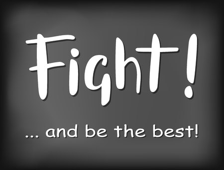 Hand drawn lettering of Fight and be the best in white on chalkboard background