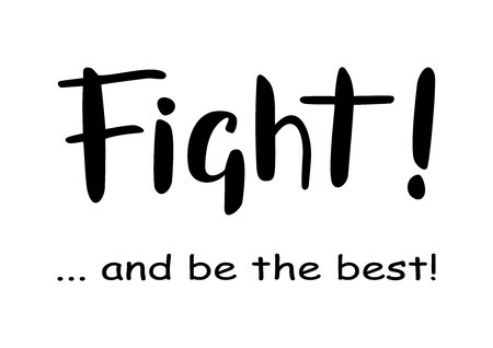 Hand drawn lettering of Fight and be the best in black isolated on white background 일러스트