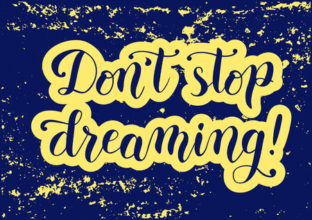 Modern calligraphy of motivational phrase Do not stop dreaming in blue with yellow outline on blue textured background for poster, postcard, decoration, print, cover of notebook, greeting card, bookma