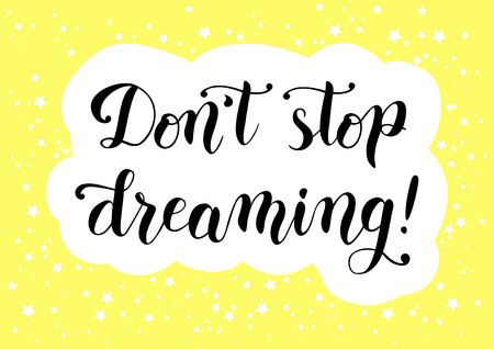 Modern calligraphy of motivational phrase Do not stop dreaming in black on yellow background with stars for poster, postcard, decoration, print, cover of notebook, packaging, greeting card, bookmark 일러스트