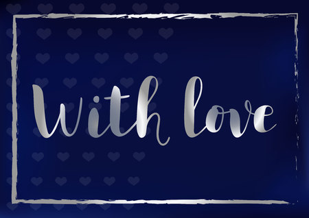 Calligraphy lettering of With love with silver letters and frame on blue background stylized as velvet for decoration, present, gift tag, label, greeting card, valentine, Valentines Day, New Year