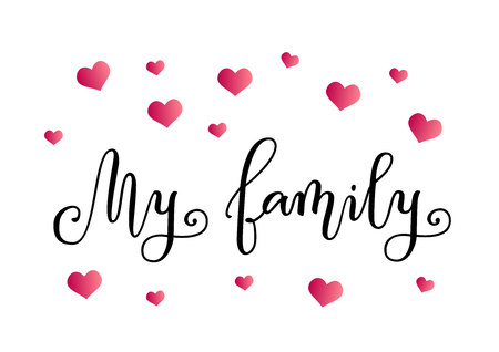 Modern calligraphy of My family in black on white background decorated with pink hearts for decoration, print, decor, photo album, photo, scrapbooking, poster, family book Illustration