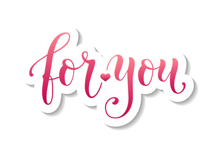 Modern calligraphy lettering of For you in pink with white outline and shadow on white background for decoration, poster, certificate, postcard, greeting card, gift tag, present, holidays