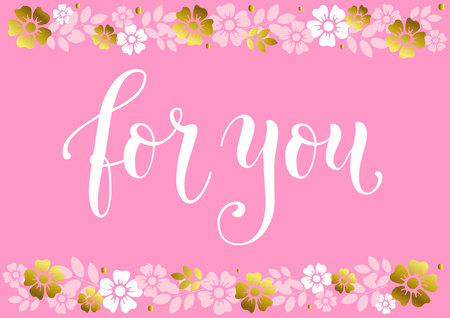 Modern calligraphy lettering of For you in white on pink background decorated with golden and white flowers for decoration, poster, certificate, postcard, greeting card, gift tag, present, holidays Иллюстрация