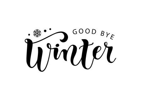 Modern calligraphy lettering of Good bye winter in black isolated on white background with snowflake for decoration, poster, banner, sticker, postcard, calendar, sale, advertising