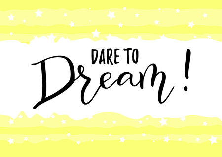 Modern handwritten calligraphy of motivational phrase Dare to Dream in black on white yellow striped background decorated with stars for decoration, postcard, poster, banner, motivation, motto, slogan