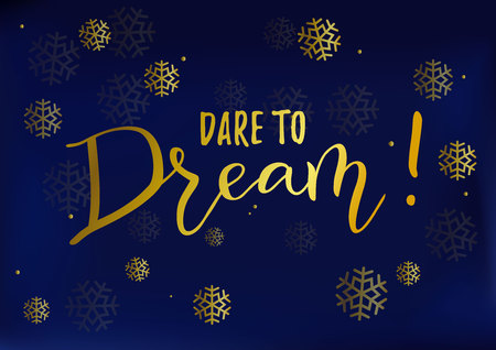 Modern handwritten calligraphy of motivational phrase Dare to Dream in golden on dark blue background decorated with snowflakes for decoration, postcard, poster, banner, motivation, slogan, gift tag