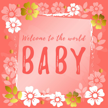 Lettering of Baby welcome to the world in pink on coral background with flowers and leaves for decoration, poster, invitation, greeting card, certificate, birthday, album, party, celebration