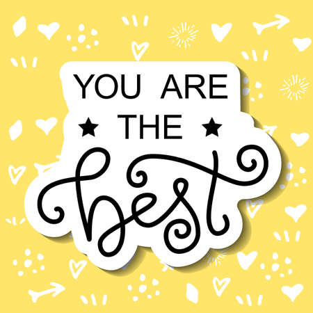 Modern calligraphy lettering of You are the best in black with white outline on yellow background with hearts for decoration, design, sticker, logo, stamp, postcard, greeting card, gift tag, poster