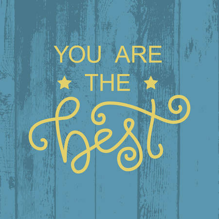 Modern calligraphy lettering of You are the best in yellow on blue wood textured background with stars for decoration, design, sticker, logo, stamp, postcard, greeting card, gift tag, poster