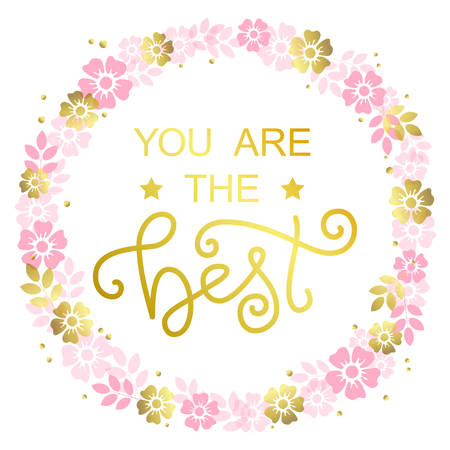 Modern calligraphy lettering of You are the best in golden on white background with wreath of pink flowers for decoration, design, sticker, logo, stamp, postcard, greeting card, gift tag, poster