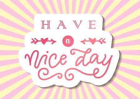 Modern calligraphy lettering of Have a nice day in pink with white outline on background with pink rays for decoration, poster, banner, greeting card, gift tag, label, present, message, postcard Illustration