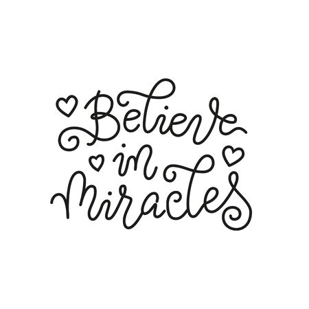 Modern mono line calligraphy lettering of Believe in miracles in black with hearts on white background with frame for decoration, poster, greeting cards, motivation, holiday, birthday, postcard