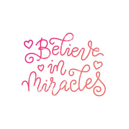 Modern calligraphy lettering of Believe in miracles in pink textured on white background Illustration
