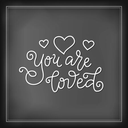 Modern mono line calligraphy lettering of You are loved in white with hearts on chalkboard for decoration, poster, greeting cards, holiday, birthday, postcard, Valentines day, valentine, wedding